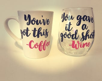 You've Got this -Coffee ** You gave it a good shot -Wine, Coffee Cup and Wine Glass Set - Christmas Gift