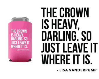 Real Housewives Can Coolers -  The Crown is Heavy...