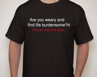Are you weary and find life burdensome?