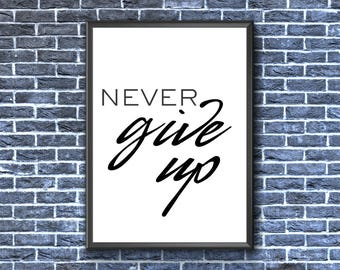 Never Give Up Print | Never Give Up Wall Art | Motivational Poster | Never Give Up | Never Give Up Poster | Keep Going | Never Give Up Decor