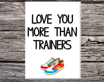 funny handmade card for anyone - love you more than trainers