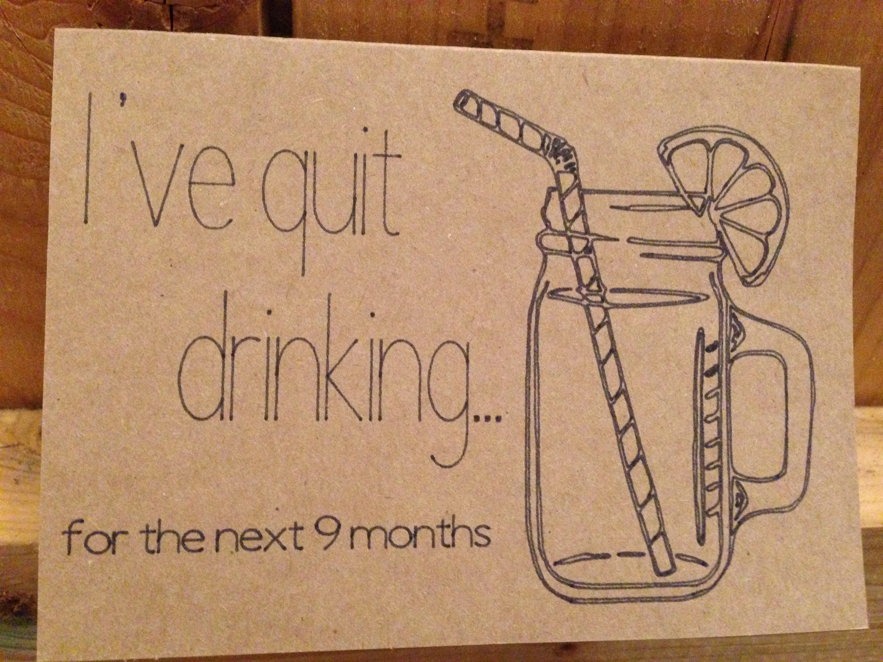 funny pregnancy announcement card i ve quit drinking