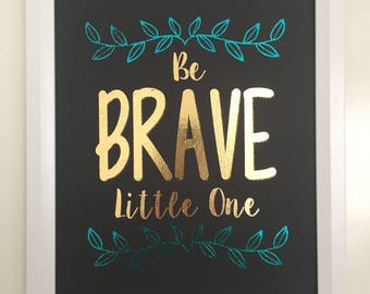 Foil Print A4 - 'Be Brave Little One' - Quote - Nursery - Wall Art - Decor