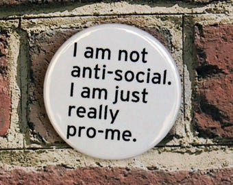 I am not Anti-Social Quote Pin/Button, Magnet, or Keychain