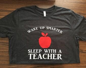 Wake Up Smarter, Sleep With A Teacher t-shirt