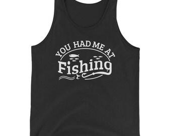 You Had Me At Fishing - Funny Fishing Fisherman Quote Tank Top