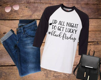 Black Friday baseball shirt, Up all night to get lucky, #blackfriday, Personalized