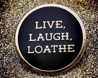 Live Laugh Loathe Hard Enamel Pin