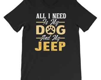 All I Need-I Love My Dog-Jeep-Jeep Girl-Jeep Life-Jeep Dog-Jeep Shirt-Dog-Dog Lover-Dog Lover Gift-T-Shirt