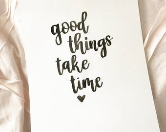 Good Things Take Time Calligraphy Print