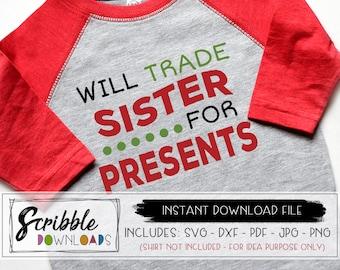 Will Trade Sister for presents svg - Christmas SVG - Will trade sister dxf - cut file - printable will trade - funny kids christmas shirt