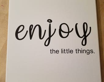 "12x12 canvas--""enjoy the little things."""