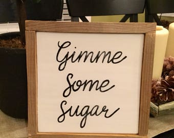Gimme Some Sugar, Woodsign, Home Decor