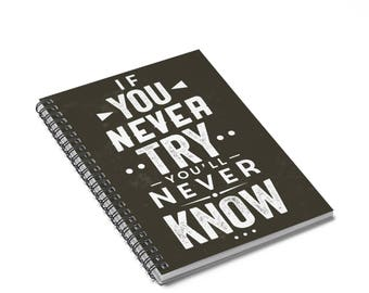 Spiral notebook with quote - If you never try you'll never know