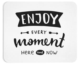 Mouse pad with quote - Enjoy every moment here and now
