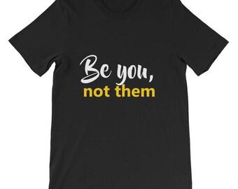 Be you, not them Short-Sleeve Unisex T-Shirt