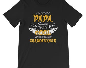 I'm called papa because I'm way too cool to be called grandfather Short-Sleeve Unisex T-Shirt