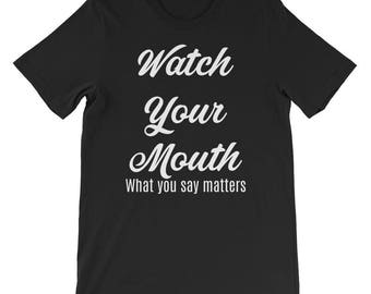 Watch Your Mouth What You Say Matters Short-Sleeve Unisex T-Shirt