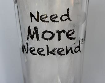 Need More Weekend®16 oz (Pint) Beverage Glasses