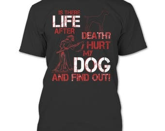 Is There Life After Death T Shirt, Hurt My Dog And Find Out T Shirt