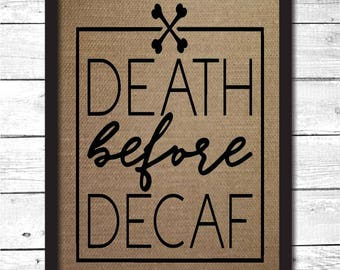 death before decaf, coffee bar decoration, coffee decor, coffee art, coffee print, funny coffee sign, funny coffee art, decaf sign, K18