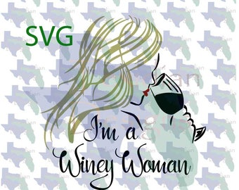 I'm a Winey Woman SVG and PNG - great for shirts, glasses, wine carriers, wine bottles,