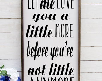 Let Me Love You A Little More Before You're Not Little Anymore, Baby Name Nursery Sign, Nursery Decoration, Rustic Baby Name Nursery Sign