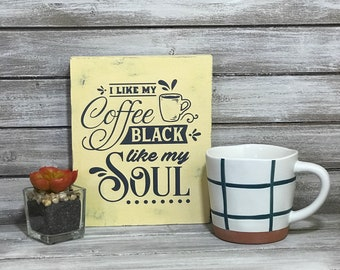 I Like My Coffee Black Like My Soul Painted Wood Sign Kitchen Sign Cafe Coffeeshop Humorous Sign Funny Sign