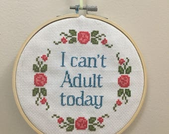 I can't adult today cross stitch