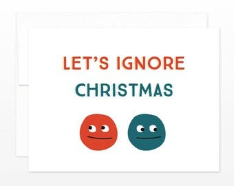 Let's Ignore Christmas - Funny Christmas Card, Funny Holiday card, bah humbug card, anti-christmas card