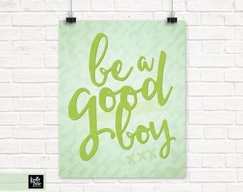 Be A Good Boy » Printable Digital Wall Art