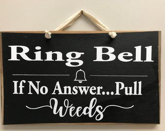 Ring Bell if no answer PULL WEEDS sign for garden wood quote saying gardeners gift funny