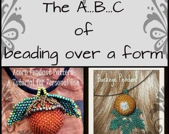 The A B & C of Beading Over A Form - Peyote Stitch beaded bead - Acorn or Buckeye Pendant Tutorial Instructions Pattern by Hannah Rosner