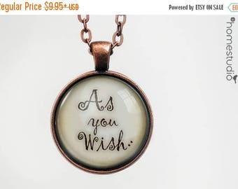 ON SALE - As You Wish Quote jewelry. Necklace, Pendant or Keychain Key Ring. Perfect Gift Present. Glass dome metal charm by HomeStudio