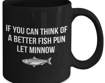 If You Can Think Of A Better Fish Pun Let Minnow Bait Fish Coffee Mug