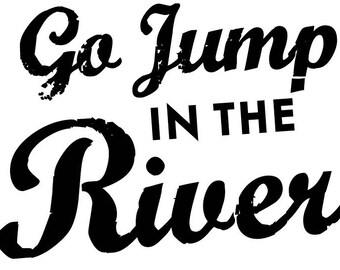 Go Jump in the River Extra Large 31 x 29