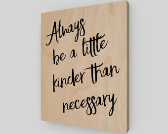 Always be a little kinder than necessary, Wood Print, Rustic Wood Sign, Wood Sign, Kindness Sign, Rustic Home Decor, Rustic Wood Decor