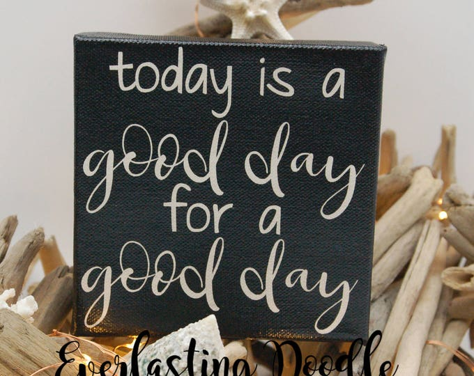 Today is a good day for a good day,  Hand Painted Canvas, farmhouse decor, inspirational, cottage decor, fixer upper decor