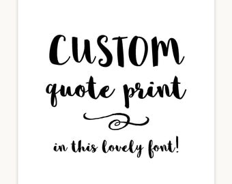 Custom quote print, personalized gift, inspirational typography