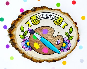 wake and make / original cute retro kitsch painting on wood slice / paint palette makers gonna make