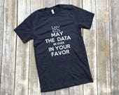 May the data be ever in your favor tshirt