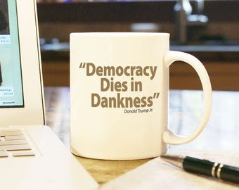 Democracy Dies in Dankness Coffee Mug Cup Gift Present Trump Protest Souvenir Donald Trump Jr. Twitter Quote Darkness FBI Congress Memo
