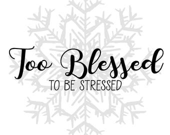 Digital Print- Too Blessed to be Stressed