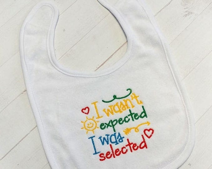 ON SALE NOW I wasn't expected I was selected- christian white embroidered terri cloth baby bibs for boy and girls