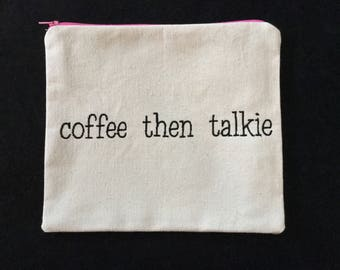 Coffee Then Talkie Saying Pouch
