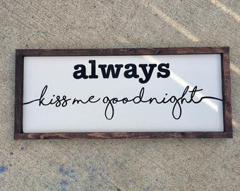 Always kiss me goodnight painted solid wood sign
