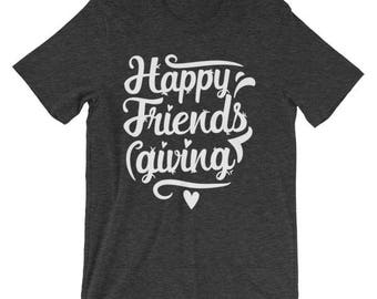 Happy Friends Giving t-shirt Thanksgiving Holiday Christmas Get Together BFF