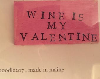 "Valentine Pin  ""Wine is My Valentine"""