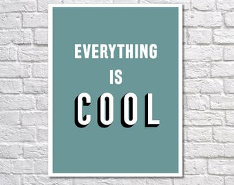 INSTANT DOWNLOAD - Everything is Cool, Digital Download, Typography Poster, Inspirational Poster, Office Decor, Motivation
