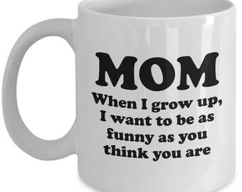 Mom Funny as You Think You Are Mother's Day Mug Funny Gift for Mother Birthday Coffee Cup